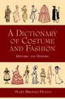 A Dictionary of Costume and Fashion : Historic and Modern