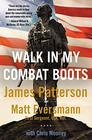Walk in My Combat Boots True Stories from America's Bravest Warriors