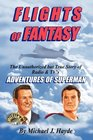 Flights of Fantasy The Unauthorized but True Story of Radio  TV's Adventures of Superman