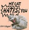 My Cat Hates You