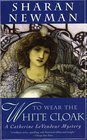 To Wear The White Cloak (Catherine LeVendeur, Bk 7)