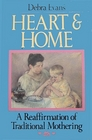 Heart and Home A Reaffirmation of Traditional Mothering