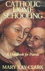 Catholic Home Schooling: A Handbook for Parents