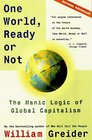One World Ready or Not The Manic Logic of Global Capitalism