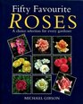 Fifty Favourite Roses A Choice Selection for Every Gardener