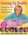Growing Up Healthy  Protecting Your Child From Diseases Now Through Adulthood