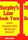 Murphy's Law Book Two More Reasons Why Things Go Wrong