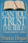 Can You Trust the Bible A Popular Guide for Catholics