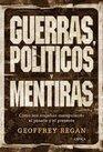 Guerras Politicos Y Mentiras/Picking the Bones Como Nos Enganan Manipulando El Pasado Y El Presente