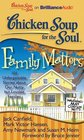 Chicken Soup for the Soul Family Matters 101 Unforgettable Stories about Our Nutty but Lovable Families