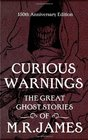 Curious Warnings The Great Ghost Stories of MR James by MR James