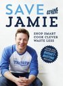 Save with Jamie Shop Smart Cook Clever Waste Less