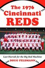 The 1976 Cincinnati Reds Last Hurrah for the Big Red Machine