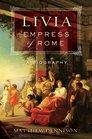Livia Empress of Rome A Biography