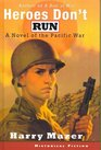 Heroes Don't Run : A Novel of the Pacific War