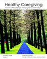 Healthy Caregiving A Guide To Recognizing And Managing Compassion Fatigue - Student Guide Level 1