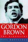 Gordon Brown The Biography