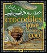 I Didn't Know That Crocodiles Yawn to Keep Cool and Other Amazing Facts About Crocodiles and Alligators