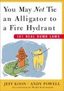 You May Not Tie an Alligator to a Fire Hydrant : 101 Real Dumb Laws