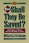 How Shall They Be Saved The Destiny of Those Who Do Not Hear of Jesus