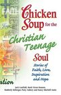 Chicken Soup for the Christian Teenage Soul  Stories to Open the Hearts of Christian Teens