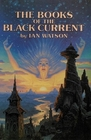 The Books of the Black Current: The Book of the River / The Book of the Stars / The Book of Being