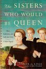 The Sisters Who Would Be Queen Mary Katherine and Lady Jane Grey A Tudor Tragedy
