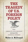 The Tragedy of US Foreign Policy How Americas Civil Religion Betrayed the National Interest