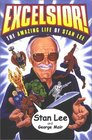 Excelsior The Amazing Life of Stan Lee The Creator of XMen SpiderMan Incredible Hulk Silver Surfer and The Fantastic Four