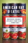 The American Way of Eating: Undercover at Walmart, Applebee's, Farm Fields and the Dinner Table