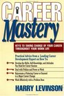 Career Mastery: Keys to Taking Charge of Your Career Throughout Your Work Life