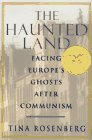 Haunted Land:, The : Facing Europe's Ghosts After Communism
