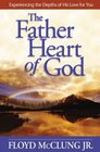 The Father Heart of God Experiencing the Depths of His Love for You
