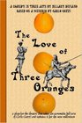 The Love of Three Oranges: A Play for the Theatre That Takes the Commedia Dell'arte of Carlo Gozzi and Updates It for the New Millennium