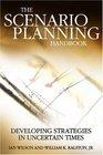 Scenario Planning Handbook Developing Strategies in Uncertain Times