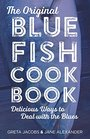 The Original Bluefish Cookbook Delicious Ways to Deal with the Blues