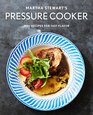 Martha Stewart's Pressure Cooker 100 Recipes for Fast Flavor