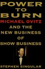 Power to Burn Michael Ovitz and the New Business of Show Business
