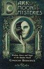Dark Moon Mysteries Wisdom Power and Magic of the Shadow World