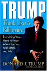 Trump: Think Like a Billionaire : Everything You Need to Know About Success, Real Estate, and Life