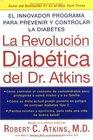 LA Revolucion Diabetica Del Dr Atkins El Innovador Programa para Prevenir y Controlar la Diabetes de Tipo 2