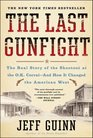 The Last Gunfight The Real Story of the Shootout at the OK Corral-And How It Changed the American West