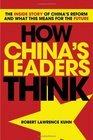 How China's Leaders Think The Inside Story of China's Reform and What This Means for the Future