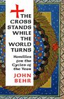 The Cross Stands While the World Turns Homilies for the Cycles of the Year