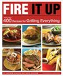 Fire It Up 400 Recipes for Grilling Everything