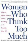 Women Who Think Too Much : How to Break Free of Overthinking and Reclaim Your Life