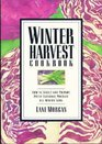 Winter Harvest Cookbook How to Select and Prepare Fresh Seasonal Produce All Winter Long
