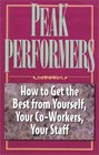 Peak Performers: How to Get the Best from Yourself, Your Co-Workers, Your Staff