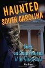 Haunted South Carolina Ghosts and Strange Phenomena of the Palmetto State