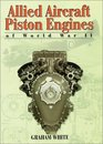 Allied Aircraft Piston Engines of World War II: History and Development of Frontline Aircraft Piston Engines Produced by Great Britain and the united